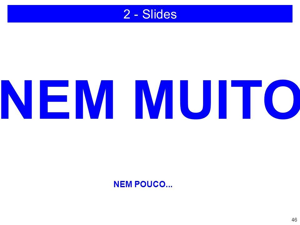 2 - Slides NEM MUITO NEM POUCO...
