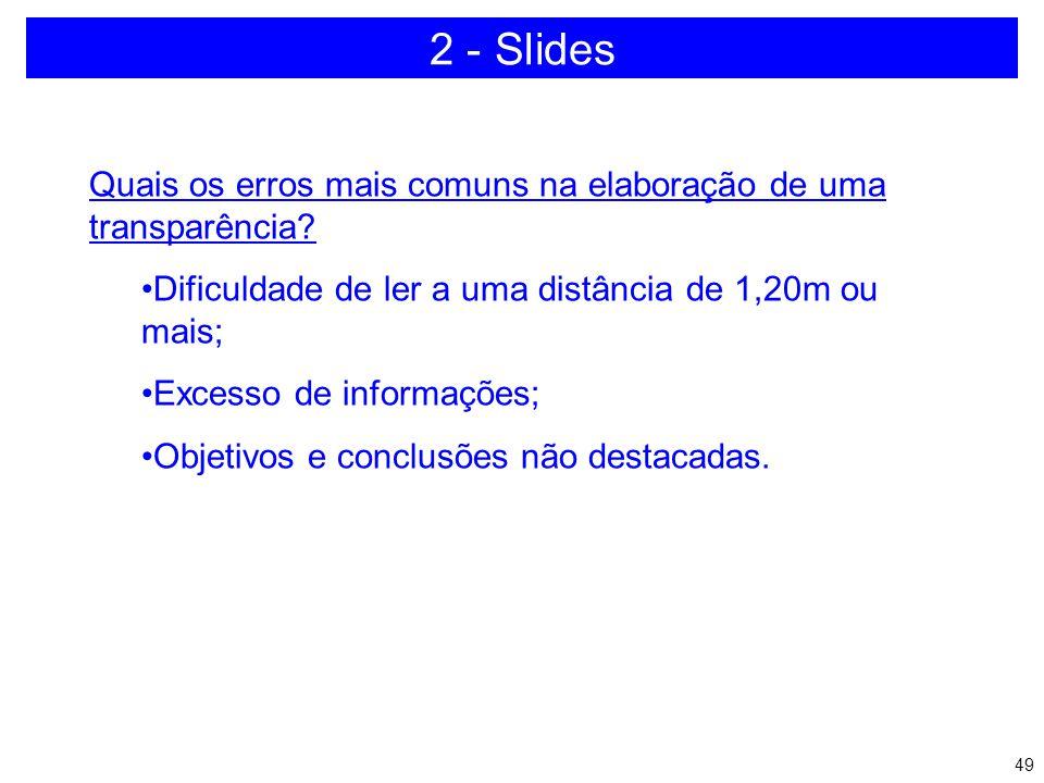 2 - Slides Quais os erros mais comuns na elaboração de uma transparência Dificuldade de ler a uma distância de 1,20m ou mais;