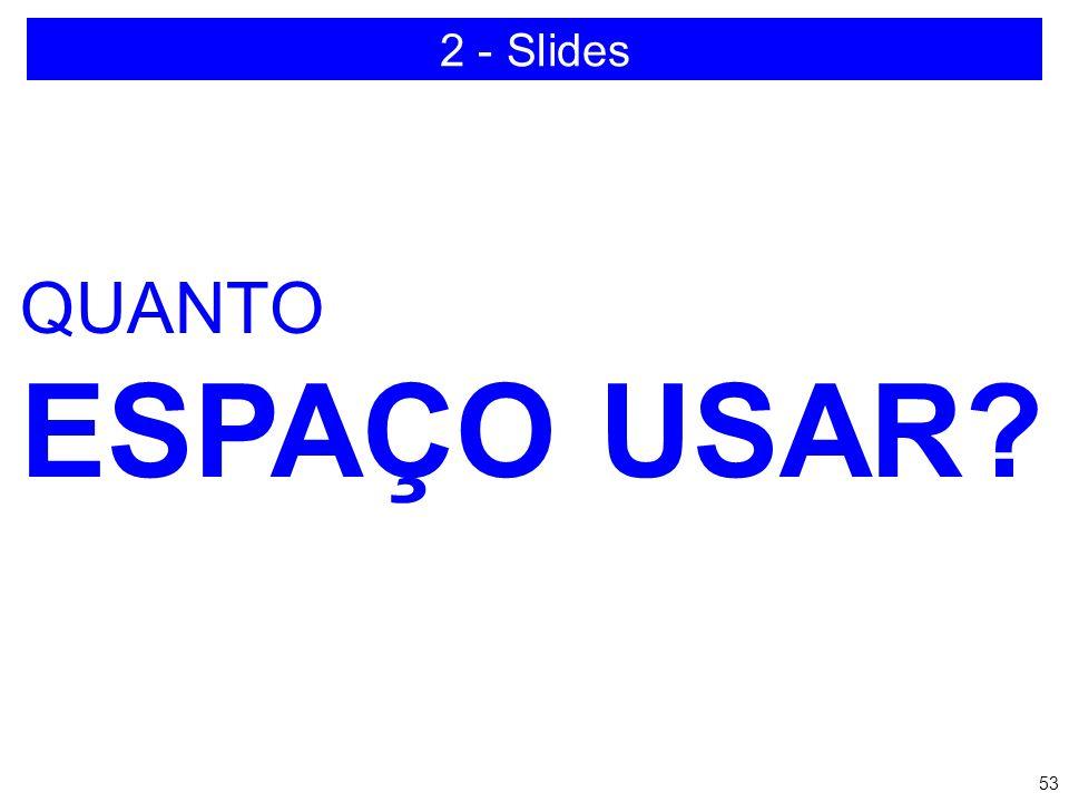 2 - Slides QUANTO ESPAÇO USAR