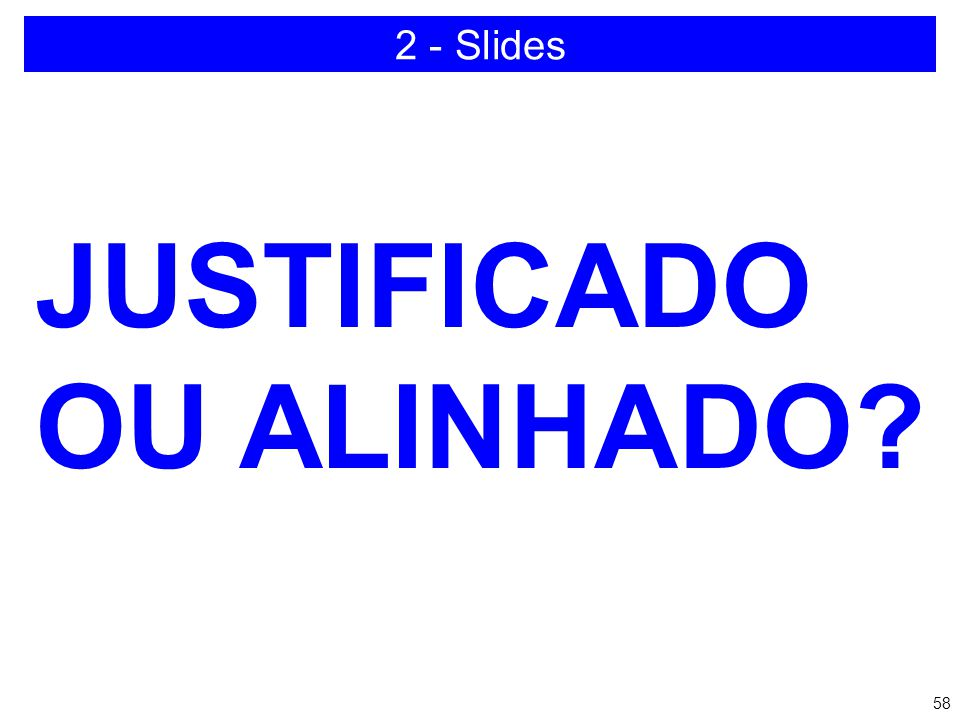 2 - Slides JUSTIFICADO OU ALINHADO