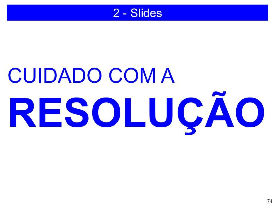 2 - Slides CUIDADO COM A RESOLUÇÃO