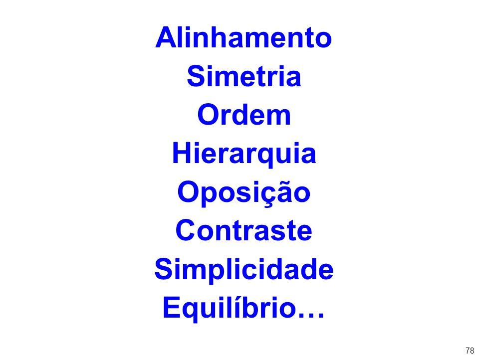 Alinhamento Simetria Ordem Hierarquia Oposição Contraste Simplicidade Equilíbrio…