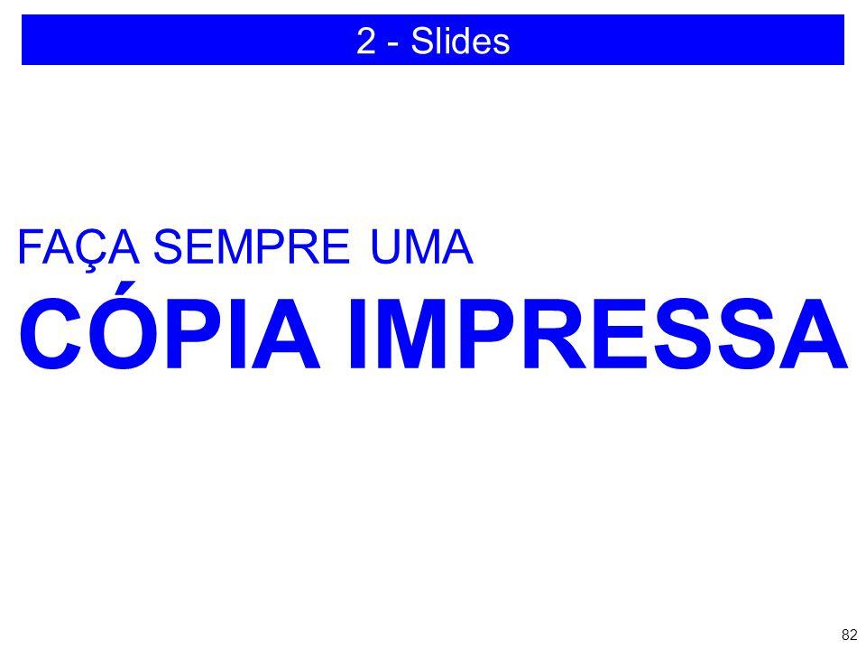 2 - Slides FAÇA SEMPRE UMA CÓPIA IMPRESSA