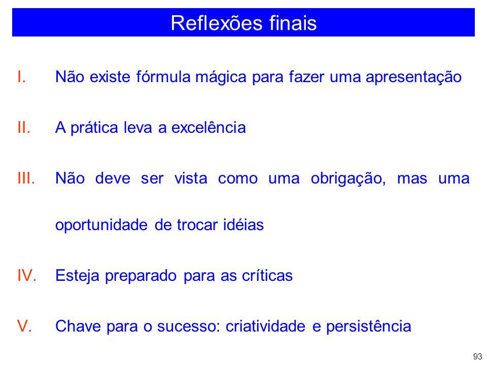 Reflexões finais Não existe fórmula mágica para fazer uma apresentação
