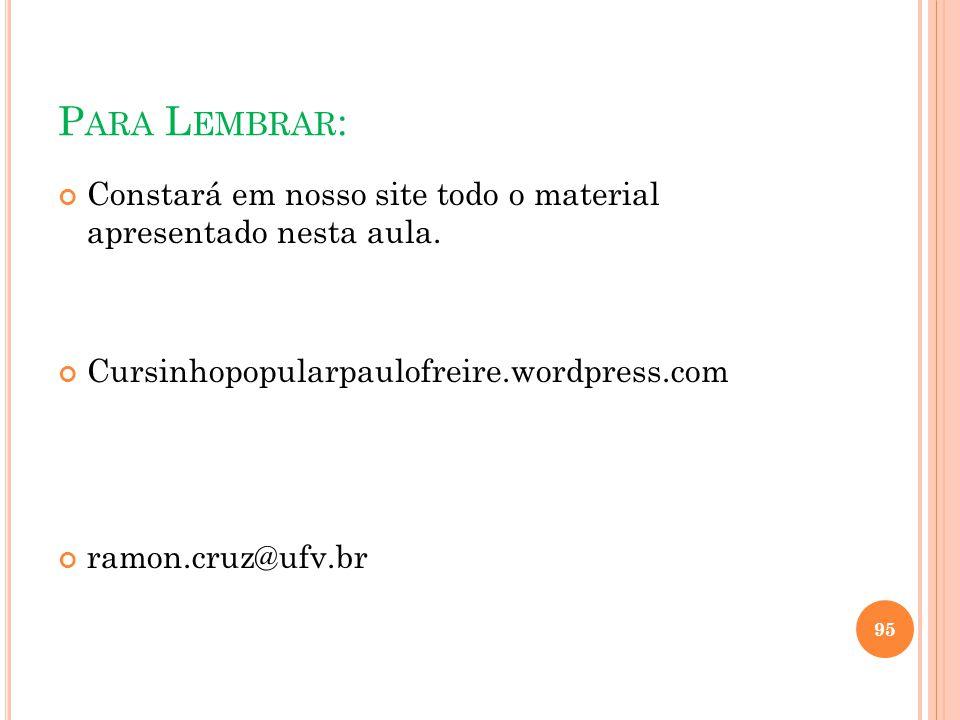 Para Lembrar: Constará em nosso site todo o material apresentado nesta aula. Cursinhopopularpaulofreire.wordpress.com.