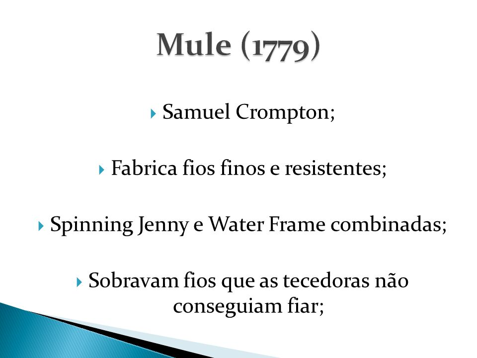 Mule (1779) Samuel Crompton; Fabrica fios finos e resistentes;