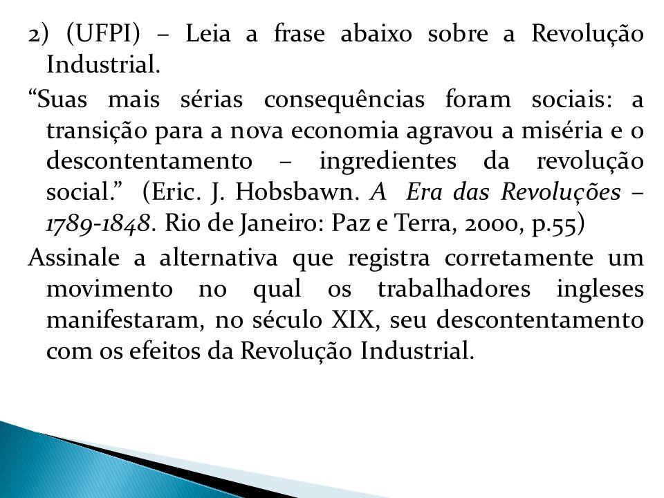 2) (UFPI) – Leia a frase abaixo sobre a Revolução Industrial.