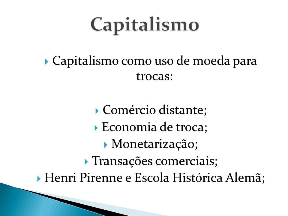 Capitalismo Capitalismo como uso de moeda para trocas: