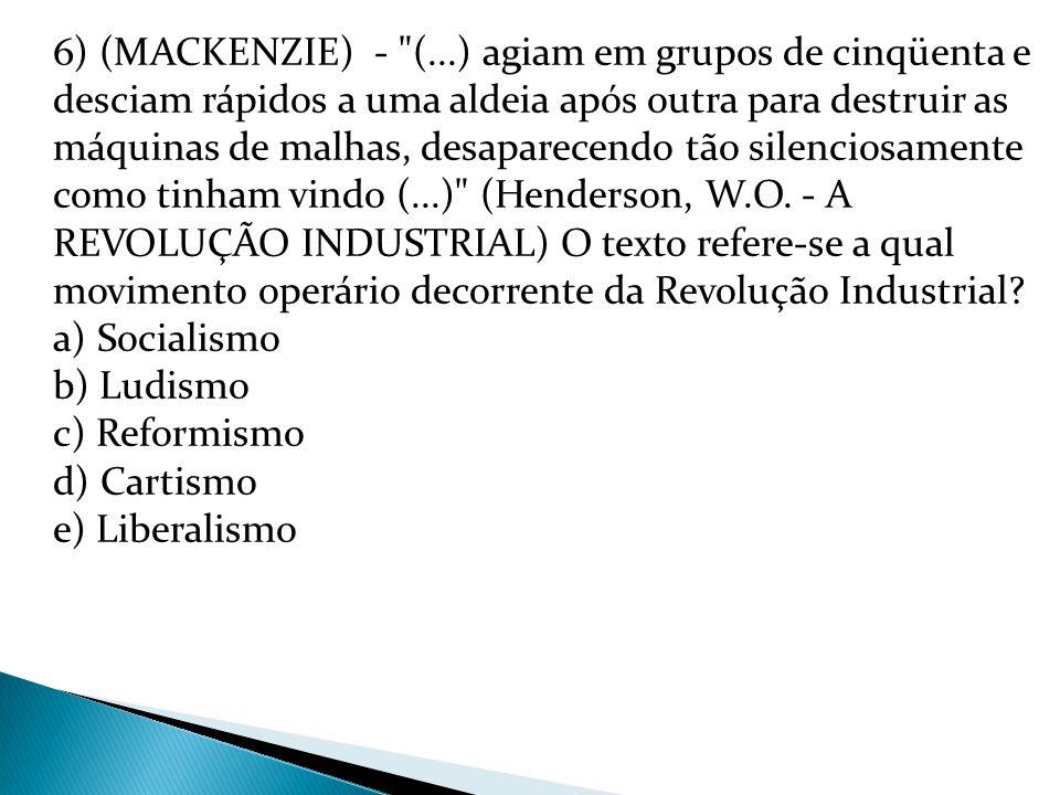 6) (MACKENZIE) - (...) agiam em grupos de cinqüenta e desciam rápidos a uma aldeia após outra para destruir as máquinas de malhas, desaparecendo tão silenciosamente como tinham vindo (...) (Henderson, W.O.