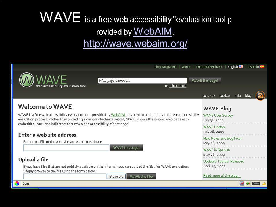WAVE is a free web accessibility evaluation tool p rovided by WebAIM