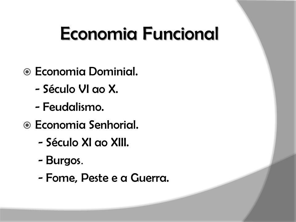 Economia Funcional Economia Dominial. - Século VI ao X. - Feudalismo.