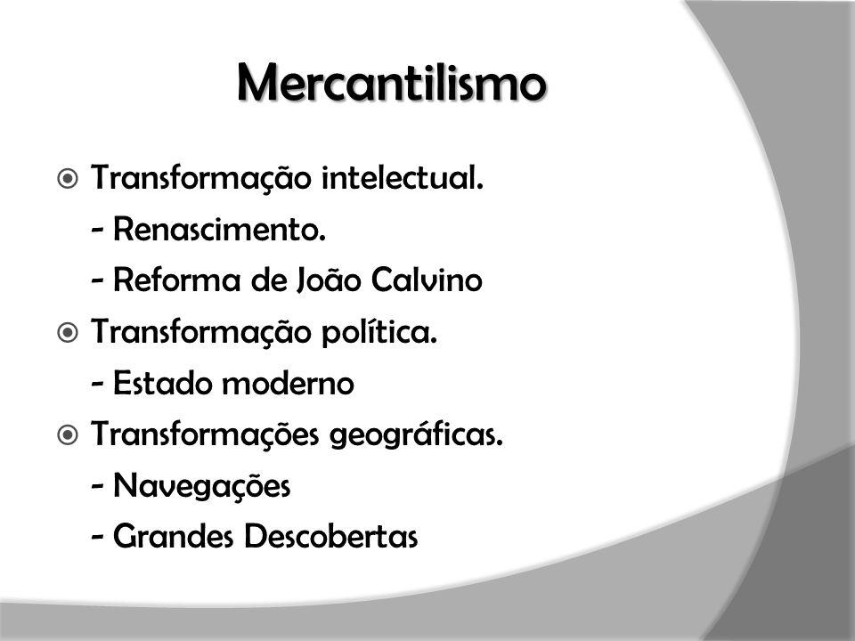 Mercantilismo Transformação intelectual. - Renascimento.