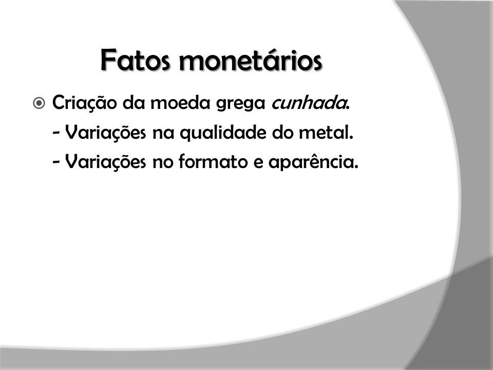 Fatos monetários Criação da moeda grega cunhada.