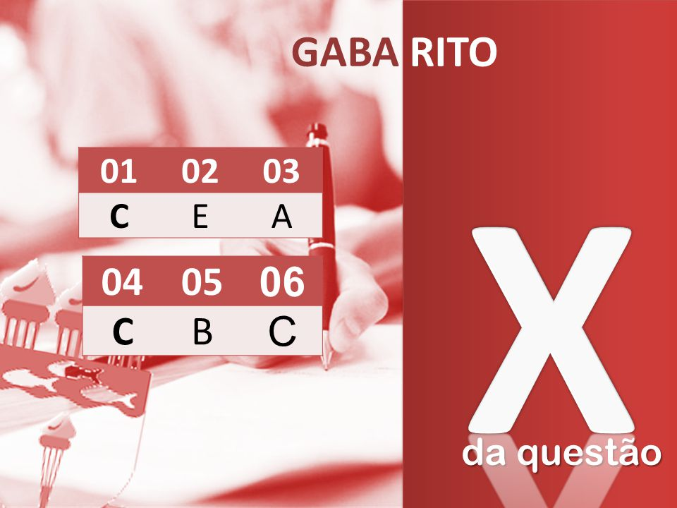 GABA RITO X 01 02 03 C E A 04 05 06 C B da questão