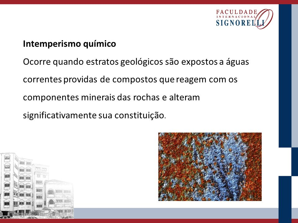 Intemperismo químico Ocorre quando estratos geológicos são expostos a águas.
