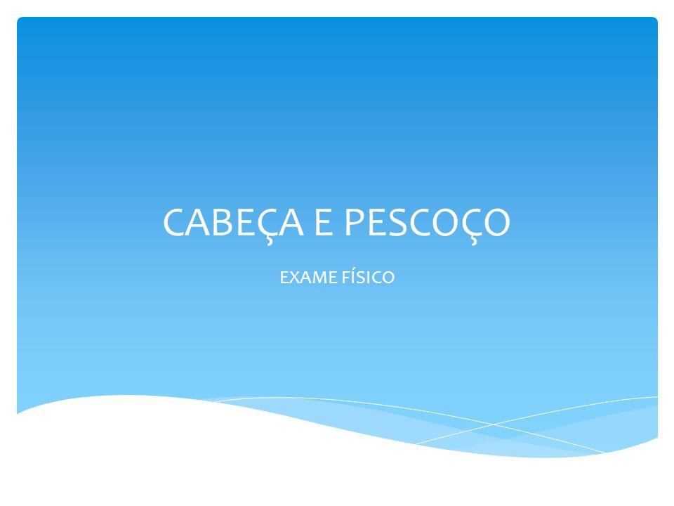 CABEÇA E PESCOÇO EXAME FÍSICO