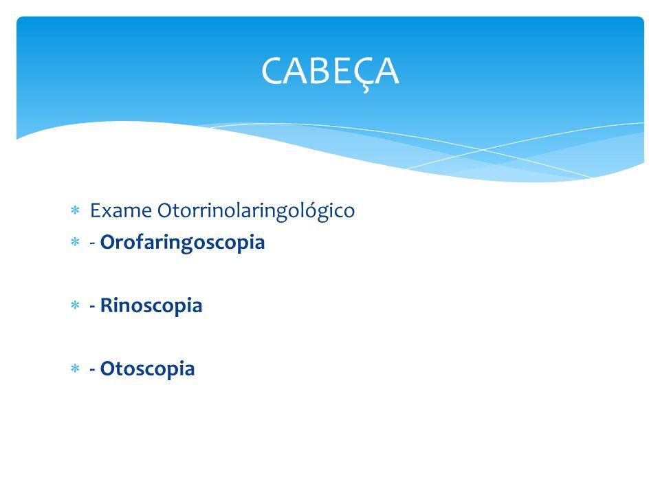 CABEÇA Exame Otorrinolaringológico - Orofaringoscopia - Rinoscopia