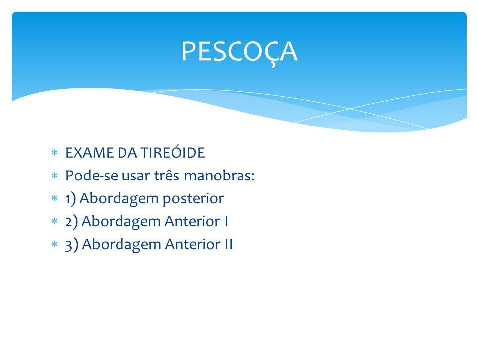 PESCOÇA EXAME DA TIREÓIDE Pode-se usar três manobras: