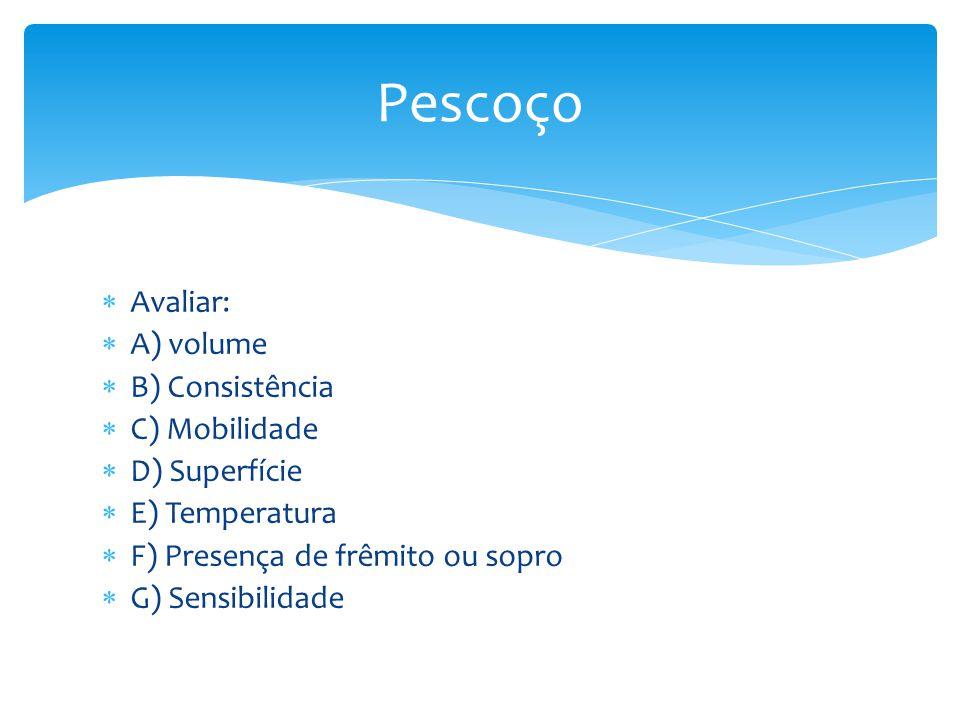 Pescoço Avaliar: A) volume B) Consistência C) Mobilidade D) Superfície