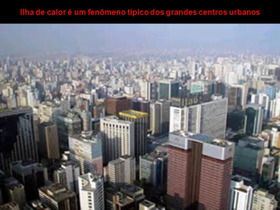Ilha de calor é um fenômeno típico dos grandes centros urbanos