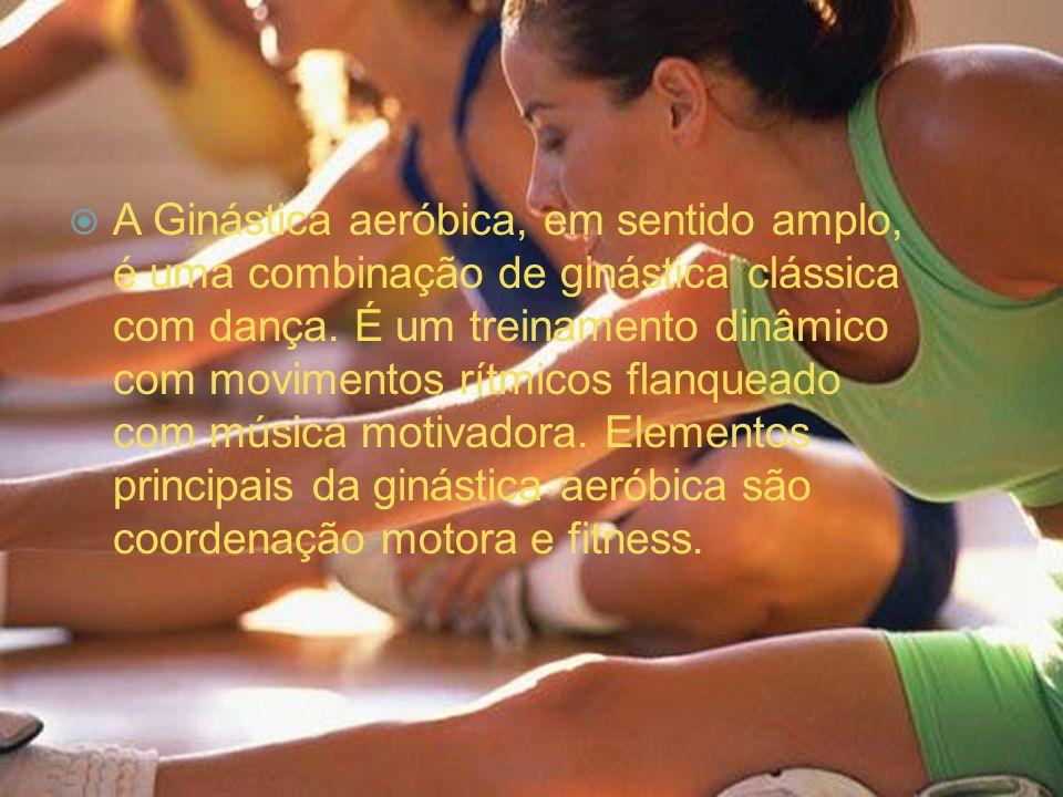 A Ginástica aeróbica, em sentido amplo, é uma combinação de ginástica clássica com dança.