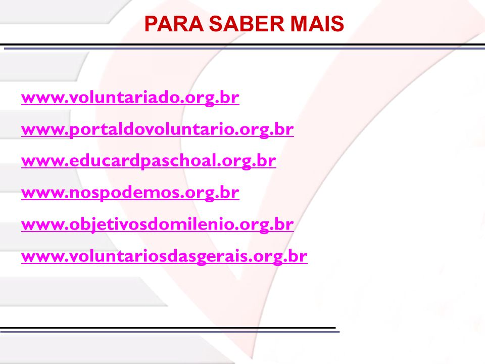 PARA SABER MAIS www.voluntariado.org.br www.portaldovoluntario.org.br