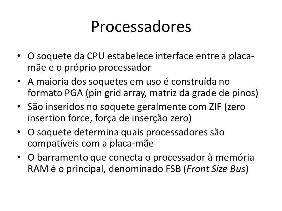 Processadores O soquete da CPU estabelece interface entre a placa-mãe e o próprio processador.