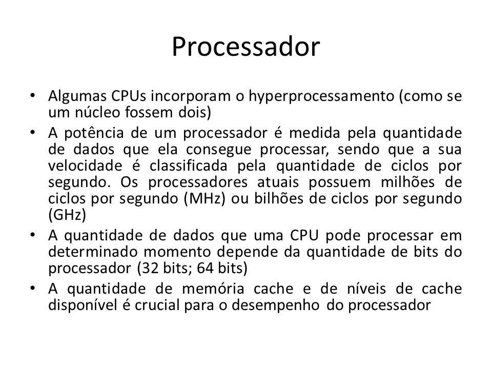 Processador Algumas CPUs incorporam o hyperprocessamento (como se um núcleo fossem dois)