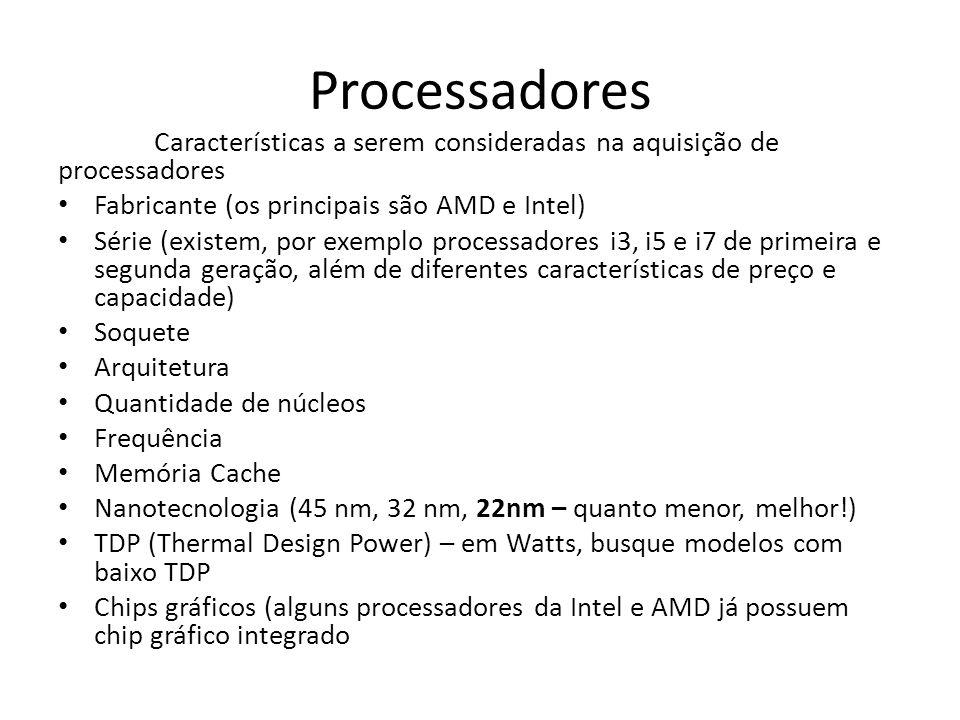 Processadores Características a serem consideradas na aquisição de processadores. Fabricante (os principais são AMD e Intel)