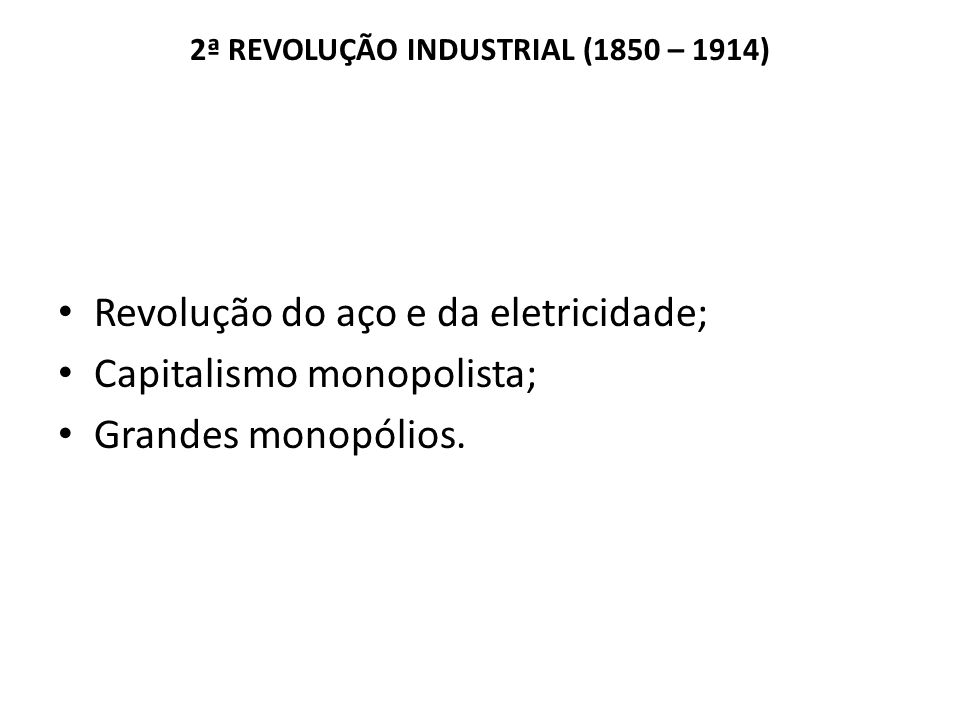 2ª REVOLUÇÃO INDUSTRIAL (1850 – 1914)
