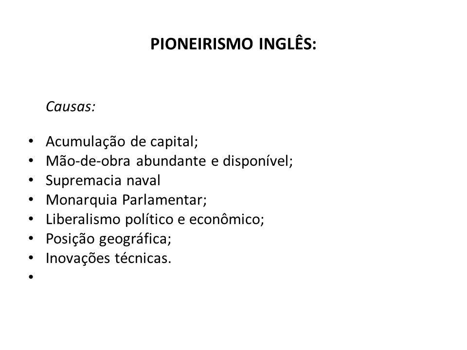 PIONEIRISMO INGLÊS: Causas: Acumulação de capital;