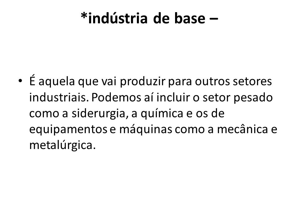 *indústria de base –