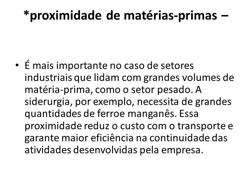 *proximidade de matérias-primas –