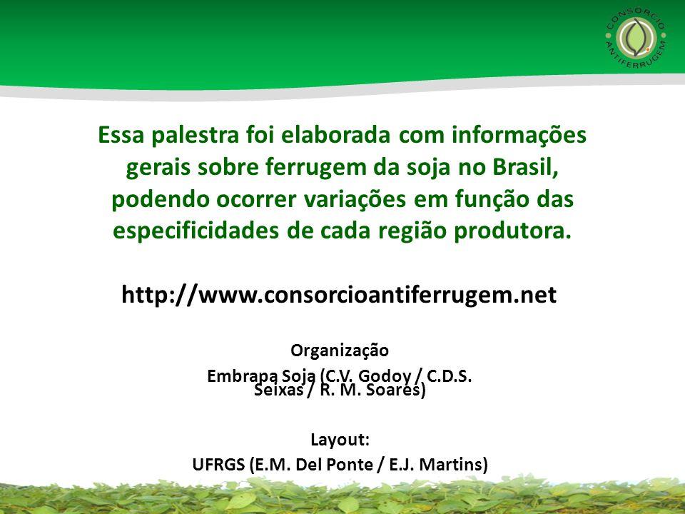 Essa palestra foi elaborada com informações gerais sobre ferrugem da soja no Brasil, podendo ocorrer variações em função das especificidades de cada região produtora.