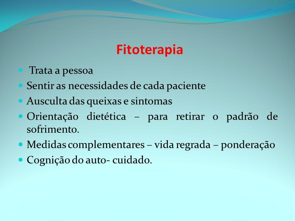 Fitoterapia Trata a pessoa Sentir as necessidades de cada paciente
