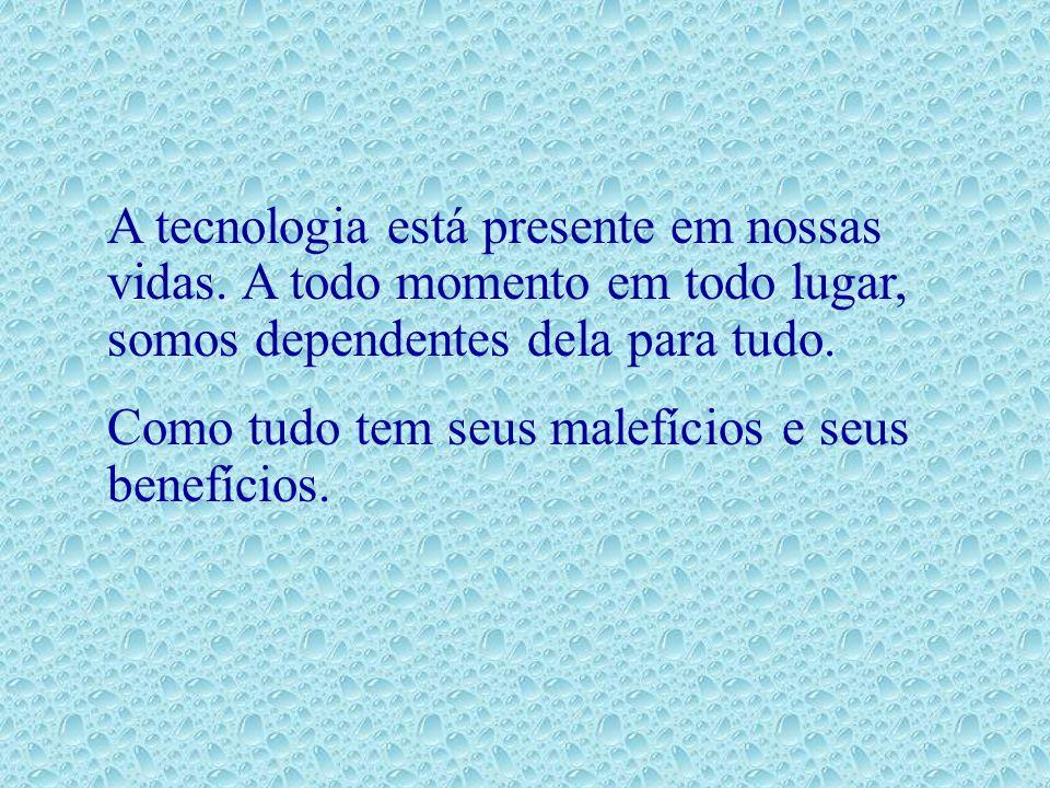 A tecnologia está presente em nossas vidas