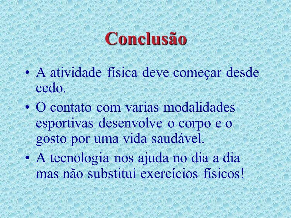 Conclusão A atividade física deve começar desde cedo.