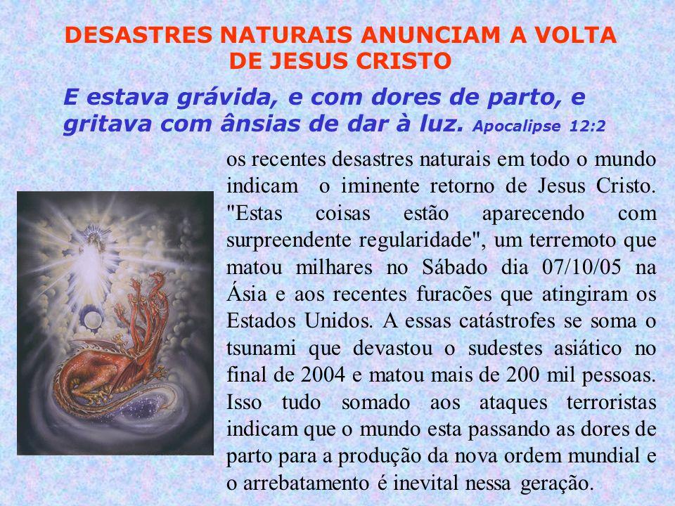 DESASTRES NATURAIS ANUNCIAM A VOLTA DE JESUS CRISTO