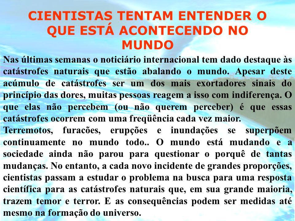 CIENTISTAS TENTAM ENTENDER O QUE ESTÁ ACONTECENDO NO MUNDO