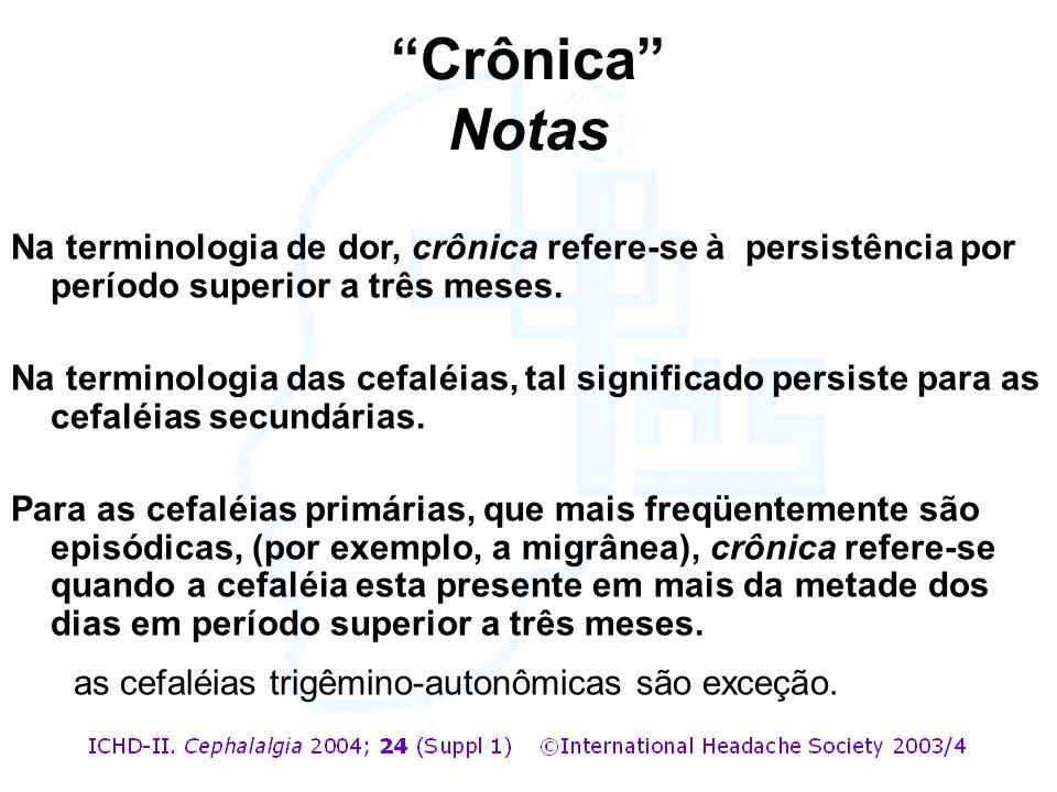Crônica Notas Na terminologia de dor, crônica refere-se à persistência por período superior a três meses.