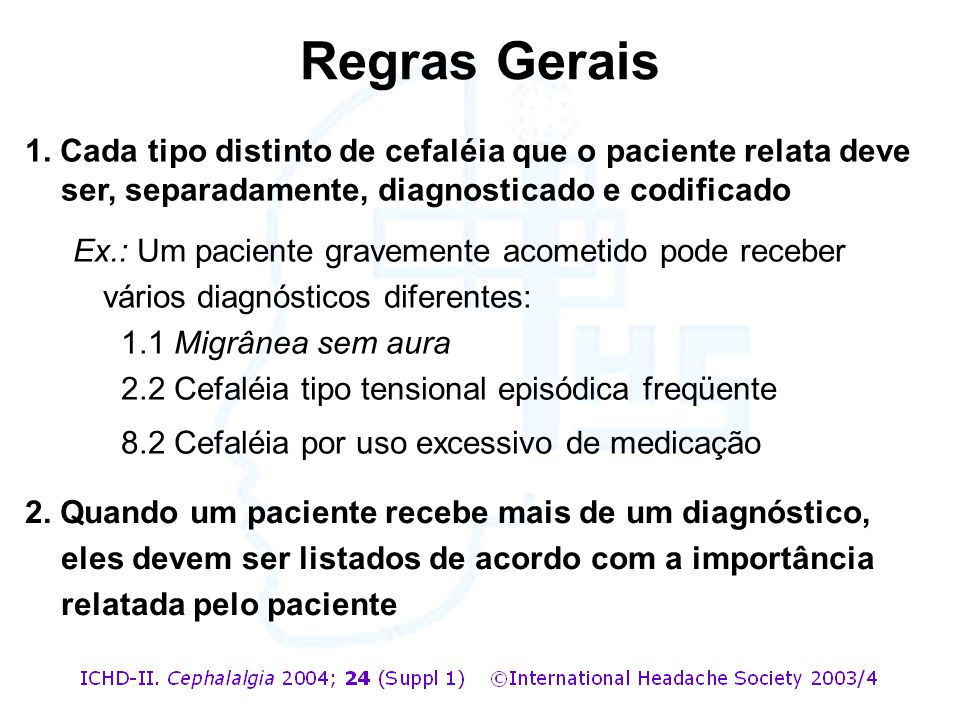 Regras Gerais 1. Cada tipo distinto de cefaléia que o paciente relata deve ser, separadamente, diagnosticado e codificado.