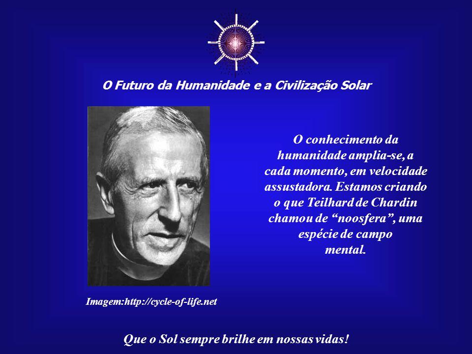 ☼ O conhecimento da humanidade amplia-se, a