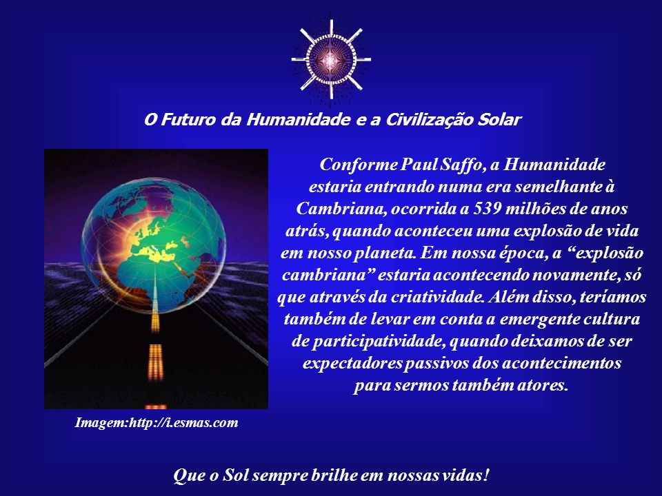 ☼ Conforme Paul Saffo, a Humanidade