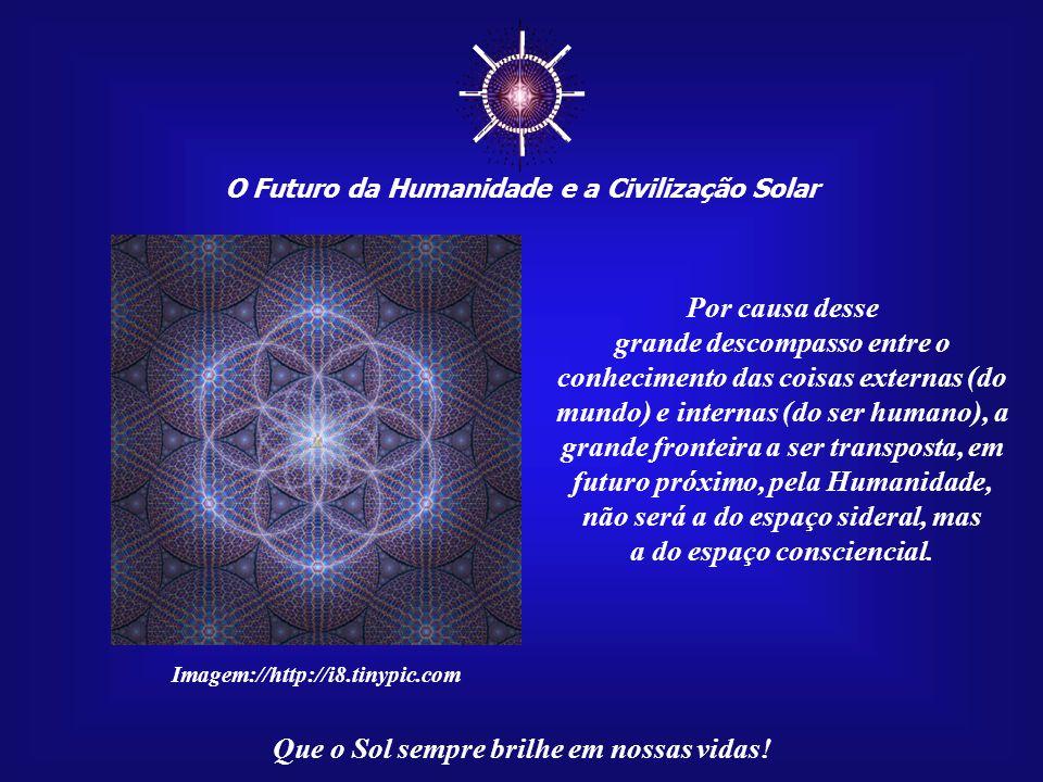 ☼ O Futuro da Humanidade e a Civilização Solar. Por causa desse.