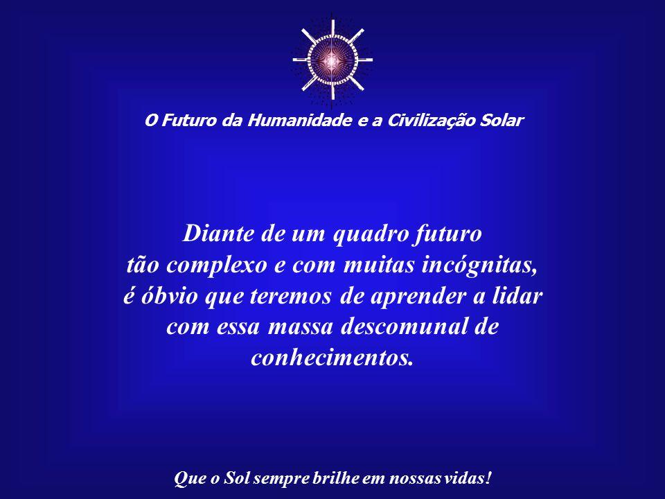 ☼ Diante de um quadro futuro tão complexo e com muitas incógnitas,