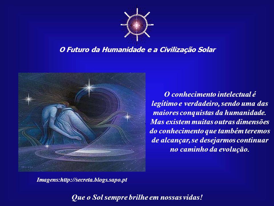 ☼ O conhecimento intelectual é