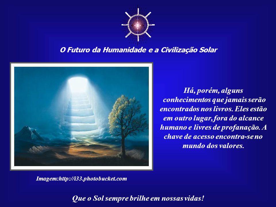 ☼ O Futuro da Humanidade e a Civilização Solar. Há, porém, alguns.