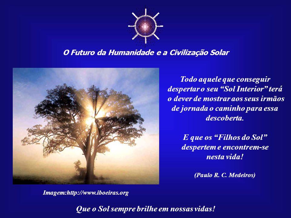 ☼ Todo aquele que conseguir despertar o seu Sol Interior terá
