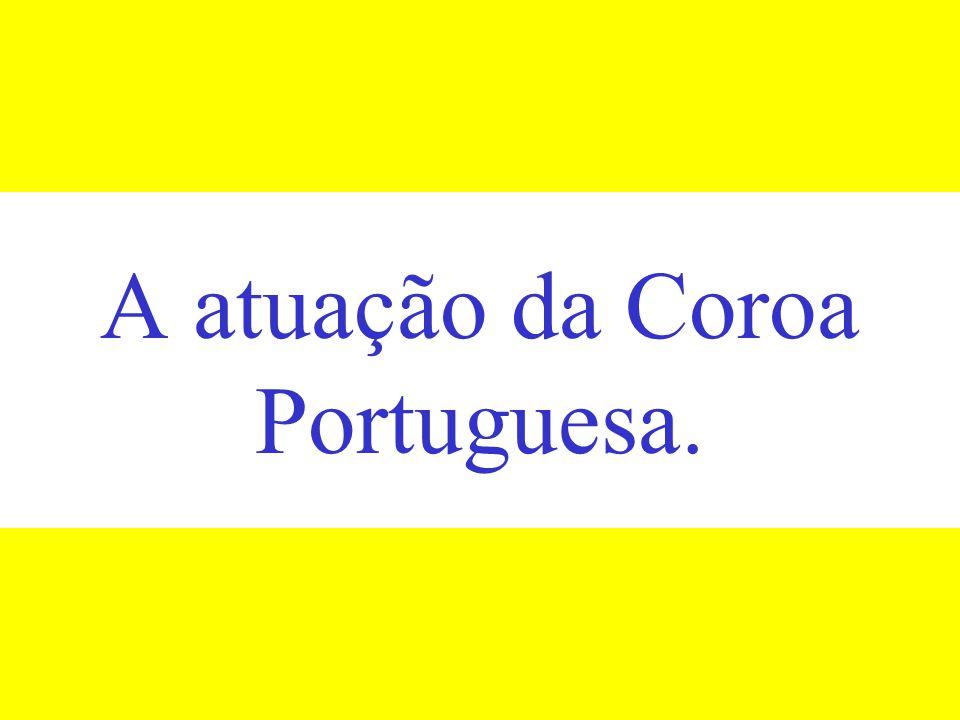 A atuação da Coroa Portuguesa.