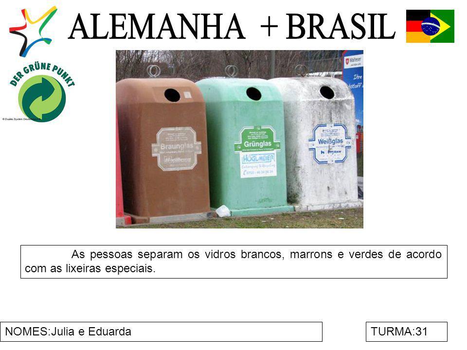 ALEMANHA + BRASIL As pessoas separam os vidros brancos, marrons e verdes de acordo com as lixeiras especiais.